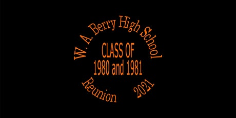 W. A. Berry High School Class of 1980 and 1981 Reunion 2021 tickets