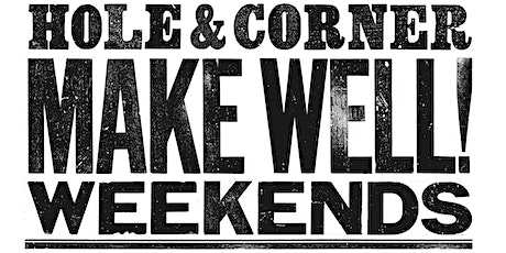 Make Well with Hole & Corner [Saturday 3rd July 2021] tickets