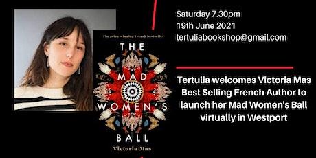 "Tertulia Irish Launch of Victoria Mas ""Mad Women's Ball"" tickets"