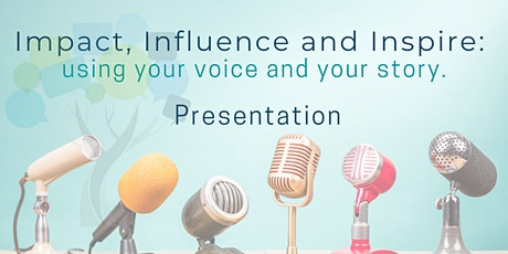 Impact, influence and Inspire: using your voice and your story. tickets
