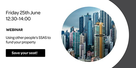 Webinar - Using other people's SSAS to fund YOUR property tickets