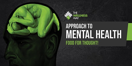 The Wellness Way Approach to Mental Health - Food For Thought! WEBINAR tickets