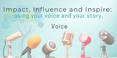 How to Impact, Influence and Inspire: using your voice and your story. tickets