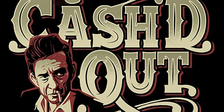 """CASH'D OUT """"The Next Best Thing to Johnny Cash tickets"""