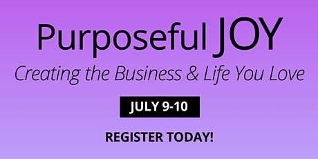 Purposeful JOY: A Women's eSummit - Creating the Business and Life You Love tickets