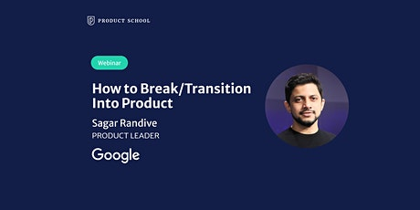 Webinar: How to Break/Transition Into Product by Google Product Leader tickets