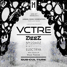 Subculture Presents: VCTRE, Deez, My2dadz & Electrya at UFF in Portland tickets