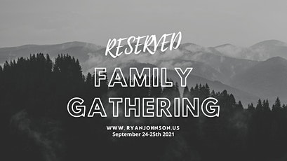 RESERVED: Family Gathering tickets