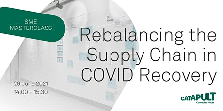 SME Masterclass: Rebalancing the Supply Chain in COVID Recovery tickets