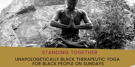 Standing Together UNAPOLOGETICALLY BLACK Therapeutic Yoga for Black people tickets