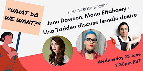 'WHAT DO WE WANT?' withJuno Dawson, Mona Eltahawy + Lisa Taddeo tickets