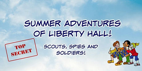 Summer Adventures at Liberty Hall!:  Scouts, Spies and Soldiers tickets