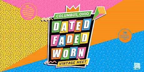 Dated Faded Worn Vintage Meet - Columbus tickets