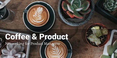 Coffee & Product - Networking for Product Managers tickets