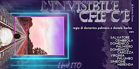 L'Invisibile che c'è di Antonio Grosso - regia di Domenico Palmiero biglietti