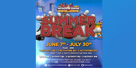 Summer Break at Metro Fun Center tickets