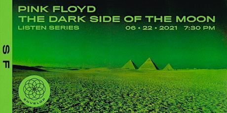 Pink Floyd - The Dark Side Of The Moon : LISTEN | Envelop SF (7:30pm) tickets