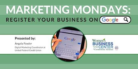 Marketing Mondays: Register Your Business on Google tickets