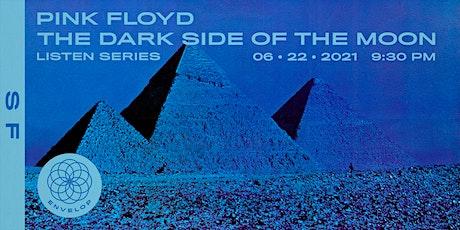 Pink Floyd - The Dark Side Of The Moon : LISTEN   Envelop SF (9:30pm) tickets