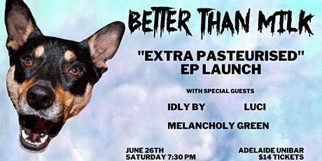 Better Than Milk  'Extra Pasteurised' EP Launch tickets