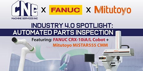 CNC x FANUC CRX Cobot x Mitutoyo CMM: i4 Automated Parts Inspection Demo tickets