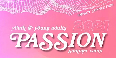 YOUTH & YOUNG ADULT SUMMER CAMP: PASSION 2021 tickets