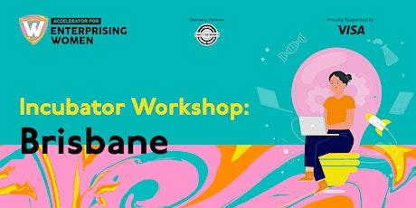Incubator Workshop | Accelerator for Enterprising Women  | Brisbane tickets