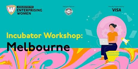 Incubator Workshop | Accelerator for Enterprising Women  | Melbourne tickets