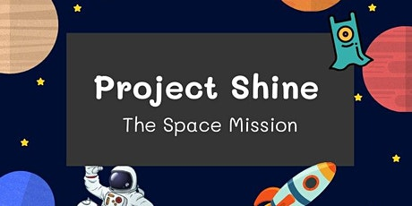[2021, Term 3] Project Shine: The Space Mission tickets