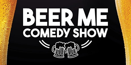 Beer Me Comedy Show tickets