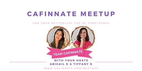 Monthly Meetup for Women Entrepreneurs | Cafinnate Meetup w/ Abi & Tiffany tickets