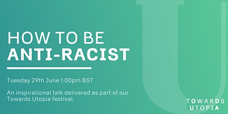 How to be Anti Racist - Towards Utopia Virtual Festival tickets
