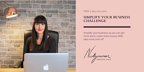 FREE 5 Day SIMPLIFY YOUR BUSINESS Challenge tickets