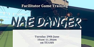 Game Training: Nae Danger Game  Facilitator Training – on TEAMS