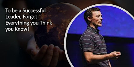 To be a Successful  Leader, Forget Everything you Think you Know! tickets
