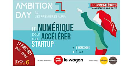 AMBITION DAY : Le numérique pour accélérer ma startup ! tickets
