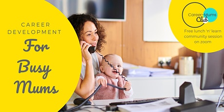 Career Development for Busy Mums - FREE Lunch & Learn Session tickets