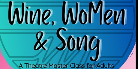 Wine, WoMen & Song - A Theatre Master Class for Adults tickets