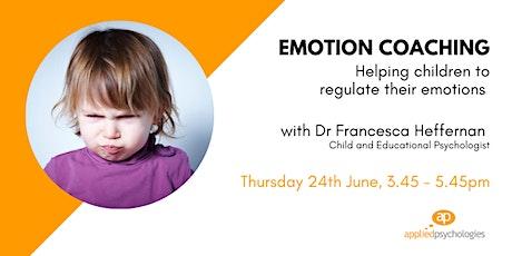 Emotion Coaching - helping children regulate their emotions tickets