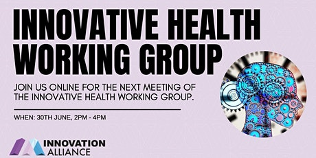 Innovative Health Working Group Online Meeting - 30th June 2021 tickets