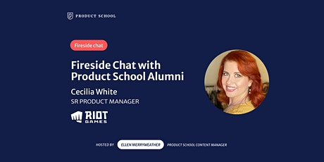 Fireside Chat with Product School Alumni & Riot Games Sr PM, Cecilia White tickets