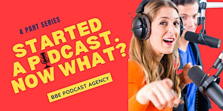 Started a podcast. Now what? The 4 Part Series tickets
