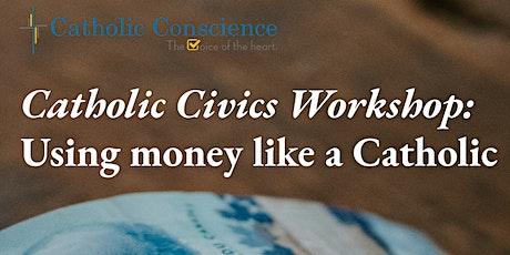Using money like a Catholic: A Catholic Civics Workshop biljetter