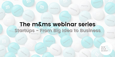 The M&M Webinar Series: Startups - From Big Idea to Business tickets