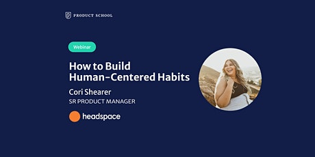 Webinar: How to Build Human-Centered Habits by Headspace Sr PM tickets
