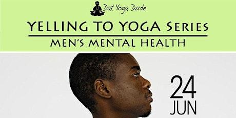 Yelling to Yoga Series- Mens Mental Health tickets