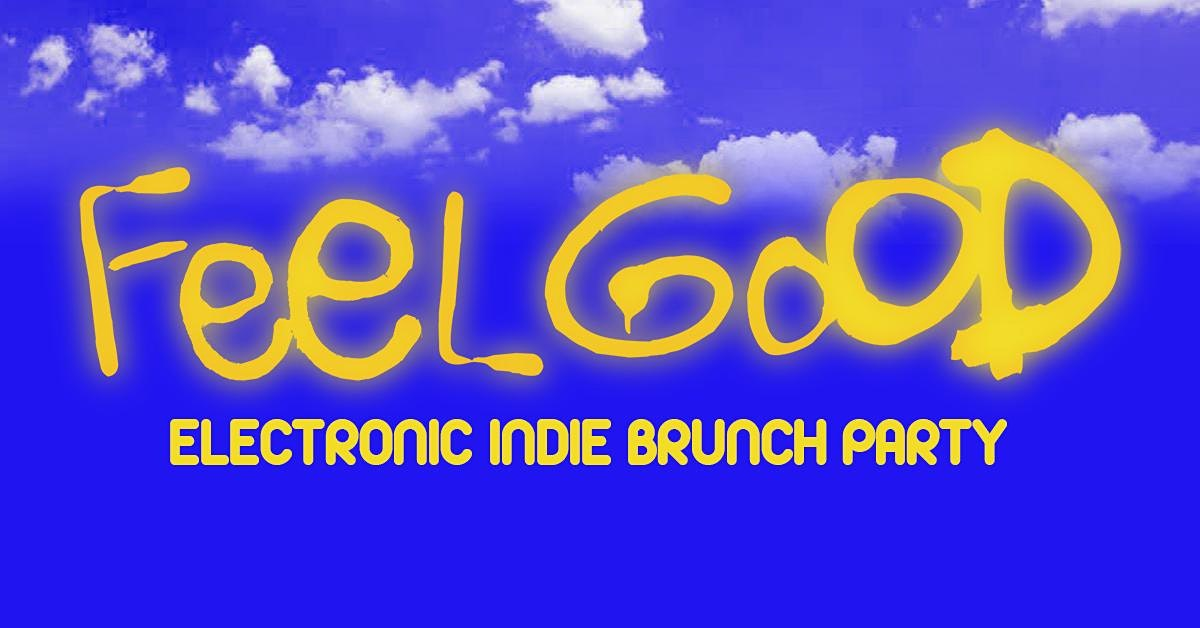 FEEL GOOD - ELECTRONIC INDIE BRUNCH PARTY