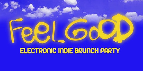 FEEL GOOD - ELECTRONIC INDIE BRUNCH PARTY tickets