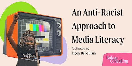 An Anti-Racist Approach to Media Literacy tickets