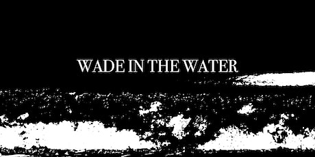 WADE IN THE WATER: DROWNING IN RACISM Juneteenth Screening and Conversation tickets